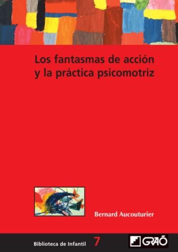 9788478273515: Los fantasmas de acción y la práctica psicomotriz: 007 (Biblioteca De Infantil)
