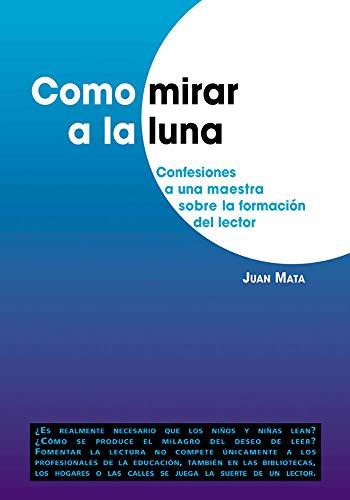 Como Mirar a la Luna (Paperback): Juan Mata