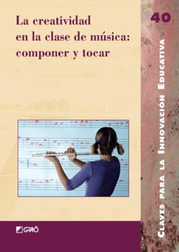 9788478274925: La creatividad en la clase de musica/ Creativity in the Music Class: Componer y tocar/ Compose and Play (Claves para la innovacion educativa/ Keys to Educational Innovation) (Spanish Edition)