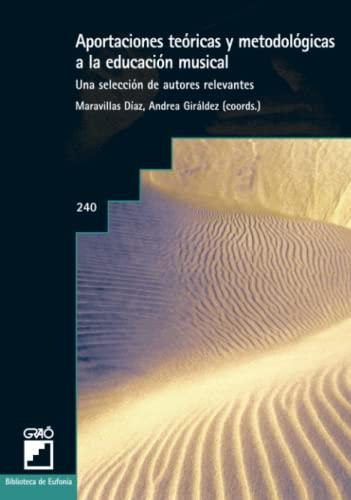 Aportaciones Teàricas Y Metodolàgicas A La Educaciàn Musical: 240 (Biblioteca De Eufonia)