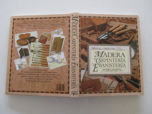 9788478383429: Manual Completo De La Madera, La Carpinteria Y La Ebanisteria/Complete Manual of Wood, Carpentry and Cabinet Work (Spanish Edition)
