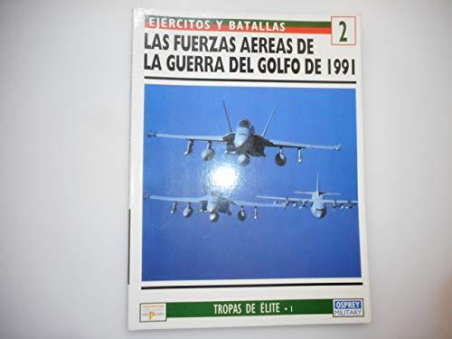 9788478384747: LAS FUERZAS AEREAS DE LA GUERRA DEL GOLFO DE 1991 (Tropas de Élite 1)