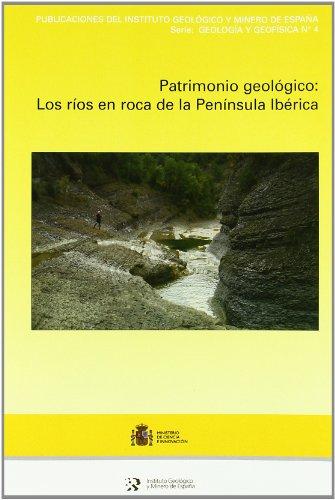 9788478408474: Patrimonio geológico: los ríos en roca de la Península Ibérica (Geología y Geofísica)