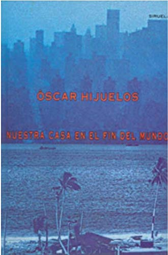 Nuestra Casa En El Fin del Mundo (Spanish Edition): Oscar Hijuelos