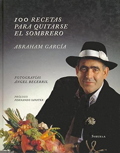 100 recetas para quitarse el sombrero / 100 Recipes to Take Off the Hat (Spanish Edition) (8478443797) by García, Abraham