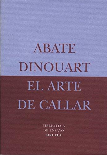 El arte de callar/ The art of: Abate Dinouart