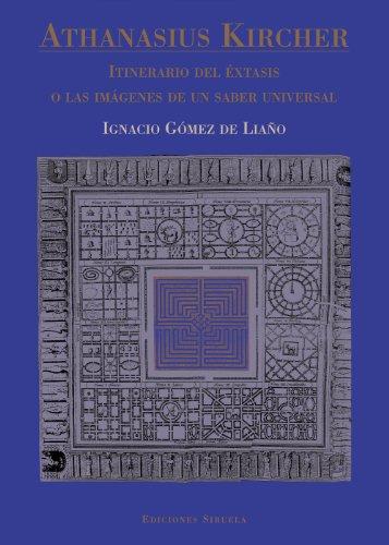 Athanasius Kircher, Itinerario del Extasis O Las Imagenes de Un Saber Universal (Spanish Edition): ...