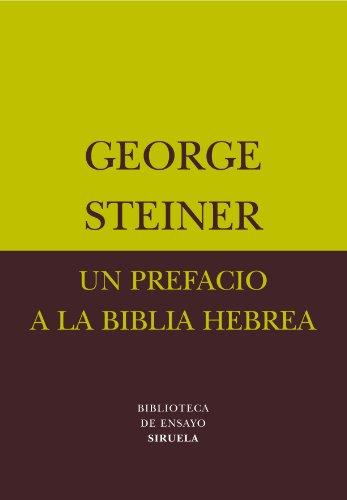 Un prefacio a la Biblia Hebrea/ A: George Steiner