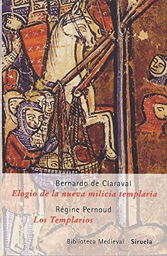 Elogio de la nueva milicia templaria. Los: Bernardo de Claraval