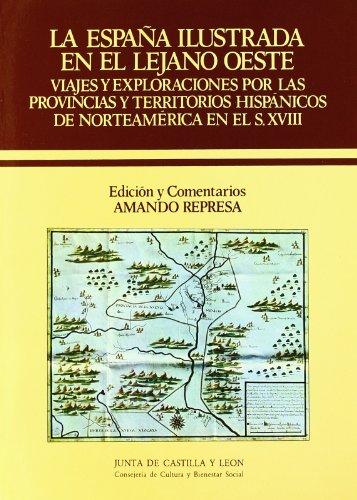 9788478460229: La España ilustrada en el lejano oeste : viajes y exploraciones por las provincias y territorios hispánicos de Norteamérida en el siglo XVIII (Estudios de historia)