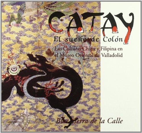 9788478460731: Catay el Sueño de Colon Culturas China y Filipina Museo Oriental de Valladolid