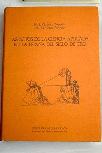 9788478460786: Aspectos de la ciencia aplicada en la España del Siglo de Oro (Estudios de historia de la ciencia y de la técnica) (Spanish Edition)