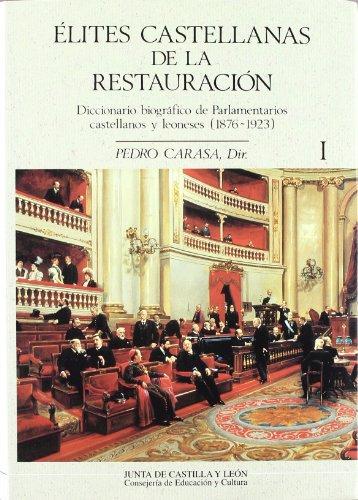 ELITES CASTELLANAS DE LA RESTAURACION: Diccionario biográfico de parlamentarios castellanos ...