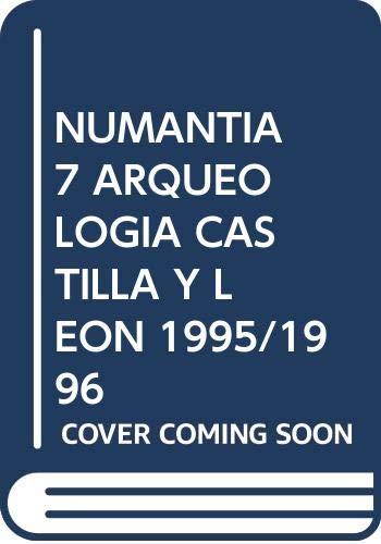 9788478468362: NUMANTIA 7 ARQUEOLOGIA CASTILLA Y LEON 1995/1996