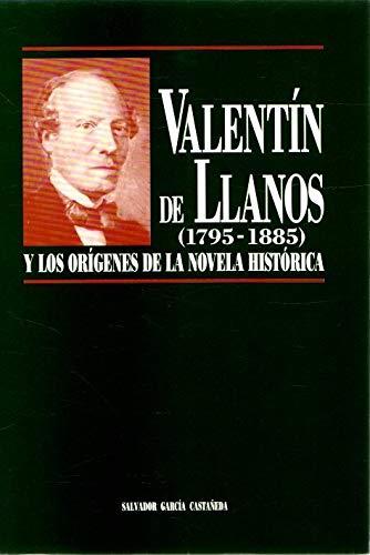 Valentin de Llanos (1795-1885) y los origenes de la novela historica (Spanish Edition): Garcia ...