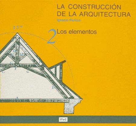 9788478532933: La construcción de la arquitectura. 2. Los elementos