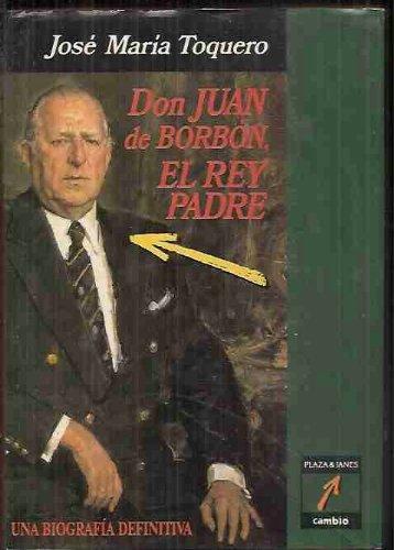 Don Juan de Borbon, el rey padre (Cambio) (Spanish Edition): Toquero, Jose Maria