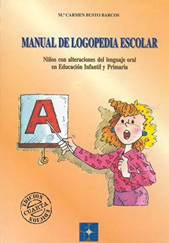Manual de logopedia escolar: niños con alteraciones: Busto Barcos, Mª