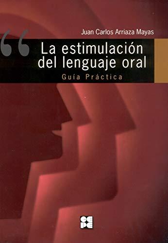 La estimulación del lenguaje oral : guía: Juan Carlos Arriaza