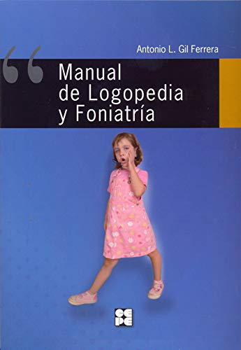 MANUAL DE LOGOPEDIA Y FONIATRIA: GIL FERRERA, ANTONIO