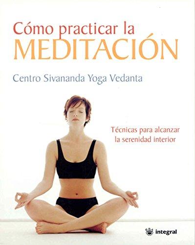 9788478710768: Como Practicar la Meditacion / The Sivananda Book of Meditation (Spanish Edition)
