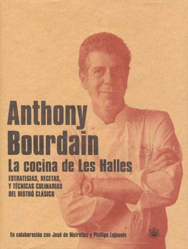 La Cocina de Les Halles (Spanish Edition) (8478711651) by Anthony Bourdain