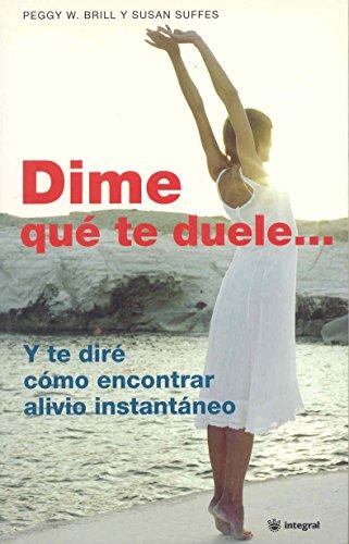 9788478712779: Dime Que Te Duele: Y te Dire Como Encontrar Alivio Instantaneo (Spanish Edition)