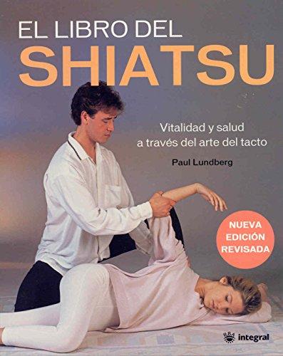 El Libro Del Shiatsu: Vitalidad Y Salud a Traves Del Arte Del Tacto