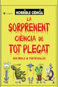 La Sorprenent Ciencia De Tot Plegat (Horrible Ciencia) (847871572X) by Nick Arnold; Tony De Saulles