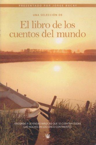 El libro de los cuentos del mundo: Bucay, Jorge (selección)