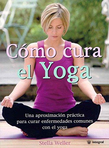 Como cura el yoga (Healing Yoga) (Spanish Edition): Stella Weller