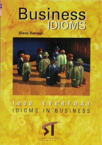 Business Idioms - 1000 Everday Idioms in: Darragh, Glenn