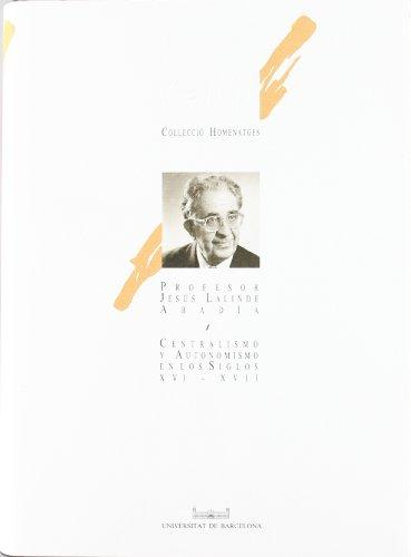 9788478750856: Centralismo y autonomismo en los siglos XVI-XVII: Homenaje al profesor Jesus Lalinde Abadia (Col·leccio Homenatges) (Spanish Edition)