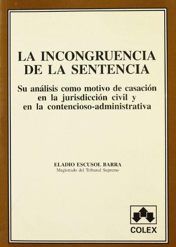 9788478794522: La incongruencia de la sentencia: Su analisis como motivo de casacion en la jurisdiccion civil y en la contencioso-administrativa (Spanish Edition)