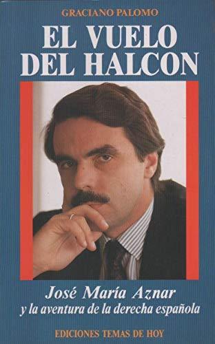 9788478800414: El vuelo del halcon: Jose Maria Aznar y la aventura de la derecha espanola (Coleccion Hombres de hoy) (Spanish Edition)