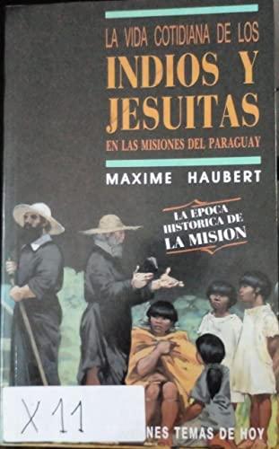 La vida cotidiana de los indios y jesuitas en las misiones del Paraguay: HAUBERT, Maxime