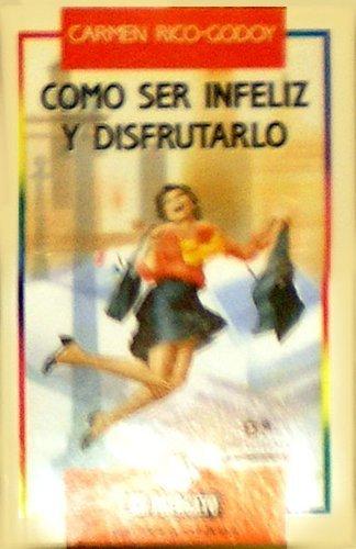 9788478801336: Como ser infeliz y disfrutarlo (Coleccion El papagayo) (Spanish Edition)