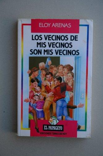 9788478801596: Los vecinos de mis vecinos son mis vecinos (Colección El Papagayo) (Spanish Edition)