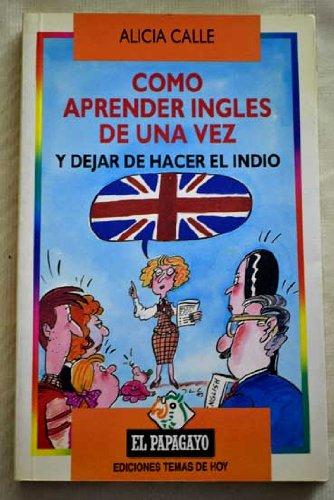 9788478802364: Cómo aprender inglés de una vez y dejar de hacer el Indio