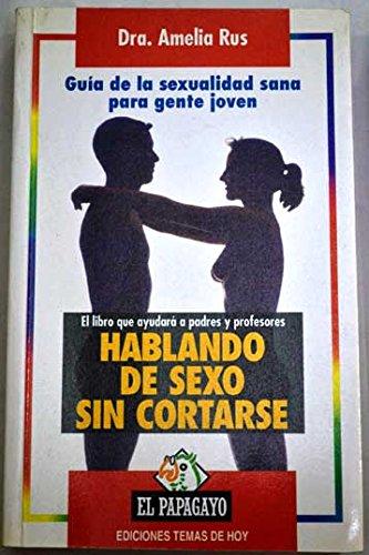 9788478803736: Hablando de sexo sin cortarse : [guía de la sexualidad sana para gente joven]