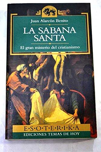 LA SABANA SANTA. EL GRAN MISTERIO DEL: ALARCON BENITO, Juan.