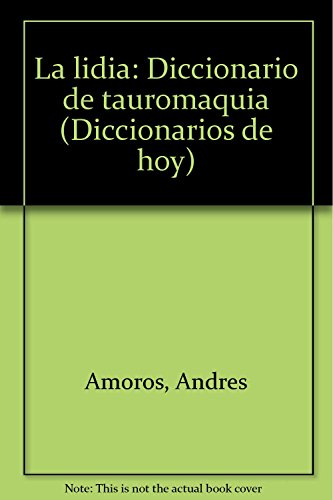 9788478806331: La lidia: Diccionario de tauromaquía (Diccionarios de hoy) (Spanish Edition)