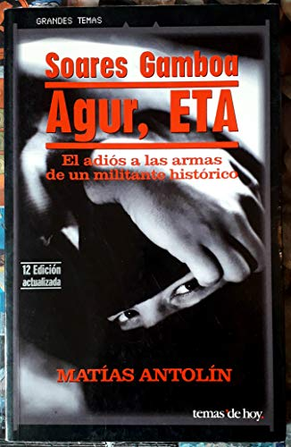 9788478807475: Agur, ETA: El adiós a las armas de un militante histórico (Spanish Edition)