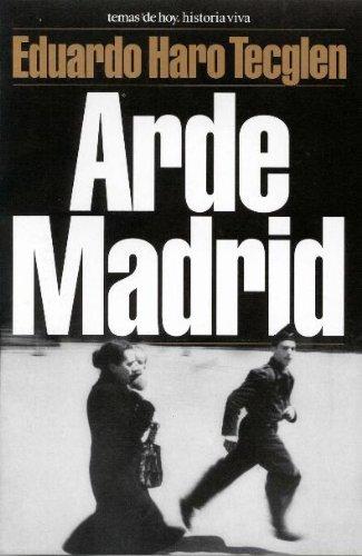 Arde Madrid (Historia Viva) Eduardo Haro Tecglen