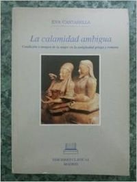 9788478820177: La calamidad ambigua : Condición e imagen de la mujer en la Antigüedad griega y romana
