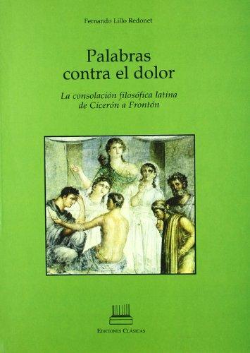 9788478824236: Palabras contra el dolor, la consolación filófica latina de cicerón a frontón