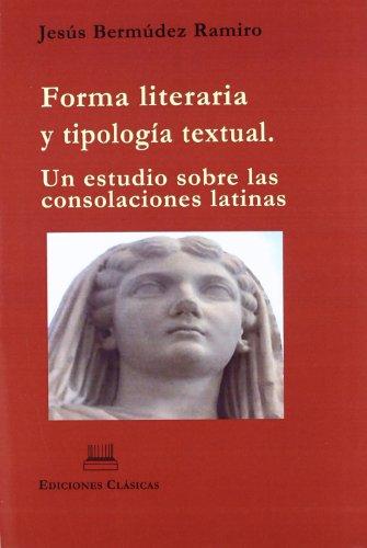 9788478826926: Forma literaria y tipologia textual: un estudio sobre las consolaciones latinas