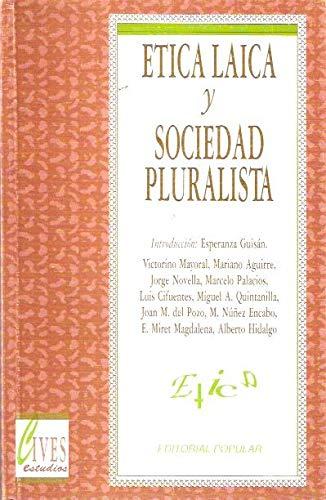 ETICA LAICA Y SOCIEDAD PLURALISTA: Victorino Mayoral - Mariano Aguirre - Jorge Novella - Marcelo ...