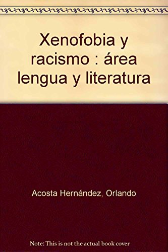 Xenofobia y racismo: área lengua y literatura - ACOSTA; MARTÍN MARTÍNEZ, FRANCISCO JAVIER