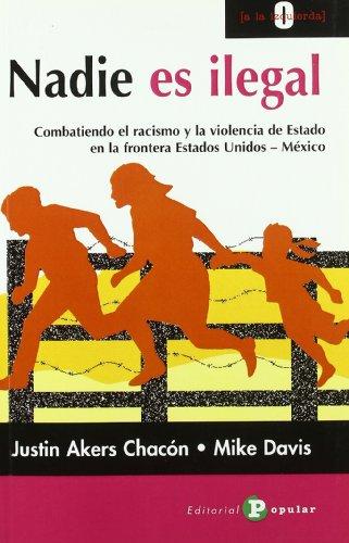 Nadie es ilegal/ No one is Illegal: Combatiendo El Racismo Y La Violencia De Estado En La Frontera Estados Unidos - Mexico/ Fighting Racism and ... States-mexican Border (Spanish Edition) (8478844023) by Justin Akers Chacon; Mike Davis